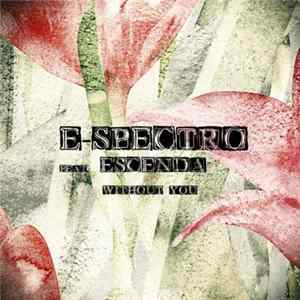 E-Spectro Feat. Escenda - Without You Album