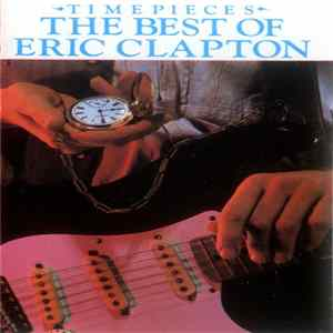 Eric Clapton - Time Pieces... The Best Of... Eric Clapton Album