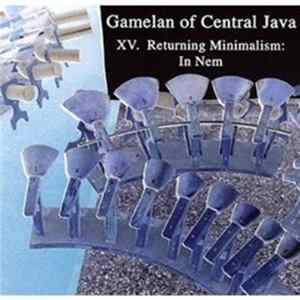 Various - Gamelan Of Central Java - XV. Returning Minimalism: In Nem Album