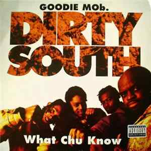 Goodie Mob - Dirty South / What Chu Know Album